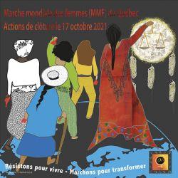 Marche mondiale des femmes (MMF) du Québec. Actions de clôture le 17 octobre 2021. Résistons pour vivre, Marchons pour transformer.