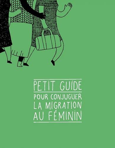 Trois personnes, des épaules aux pieds, en robe, qui courent, dont une avec un sac à la main. En dessous, le titre: Petit guide pour conjuguer la migration au féminin.
